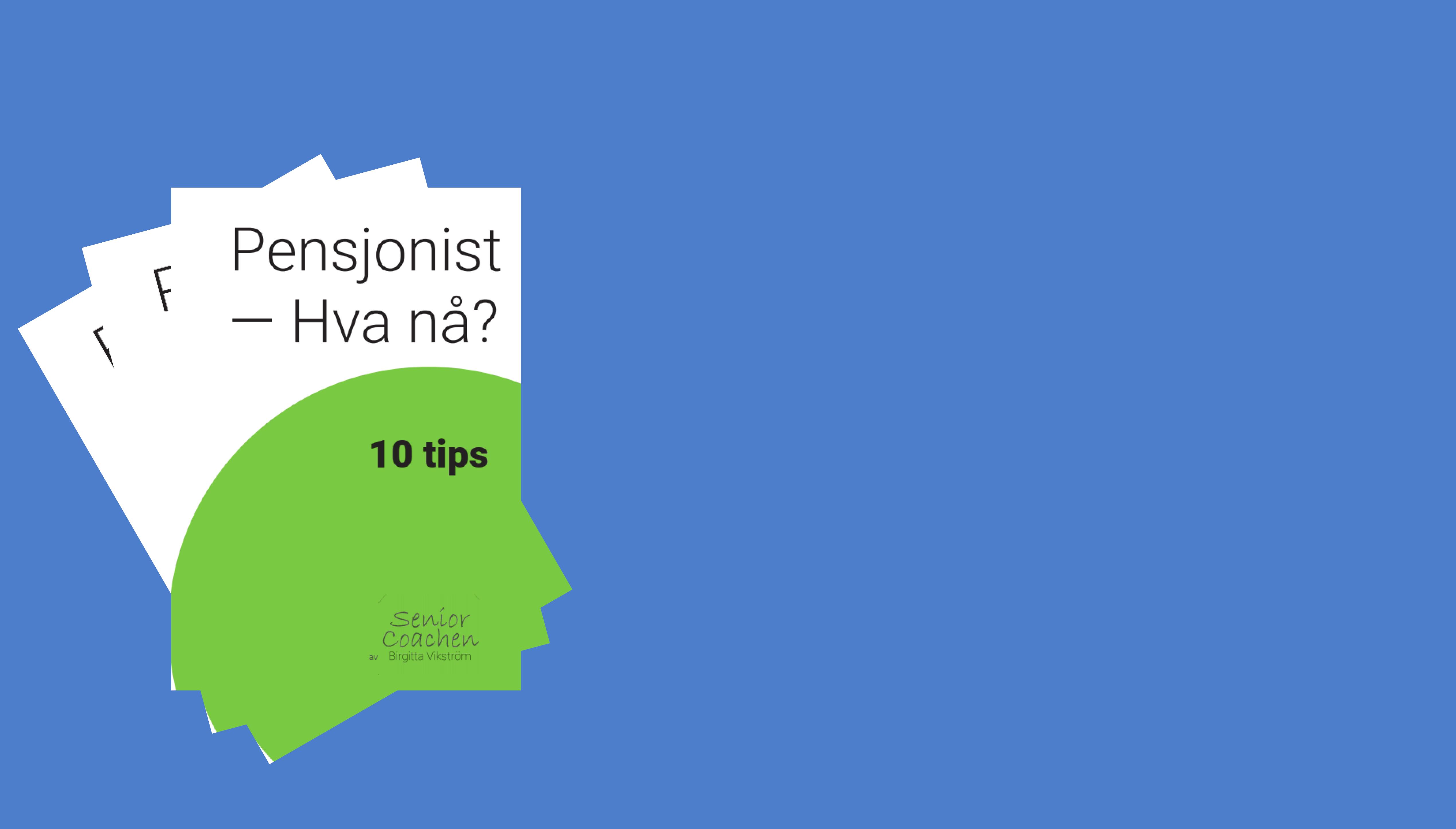10 Tips - Pensjonist - Hva nå?